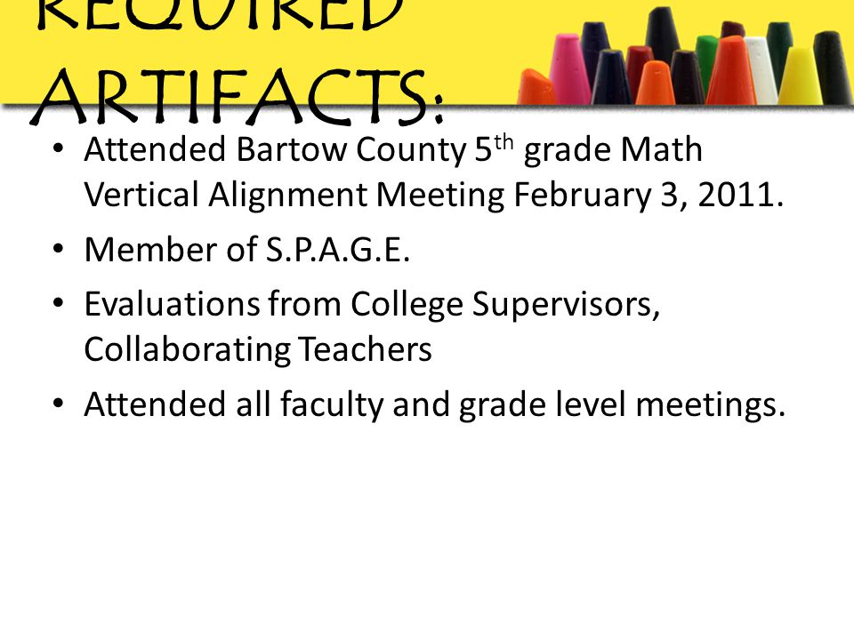 REQUIRED ARTIFACTS: Attended Bartow County 5 th grade Math Vertical Alignment Meeting February 3, 2011.