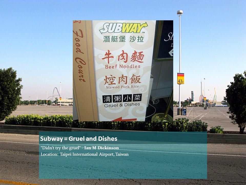 Subway = Gruel and Dishes Didn t try the gruel - Ian M Dickinson Location: Taipei International Airport, Taiwan