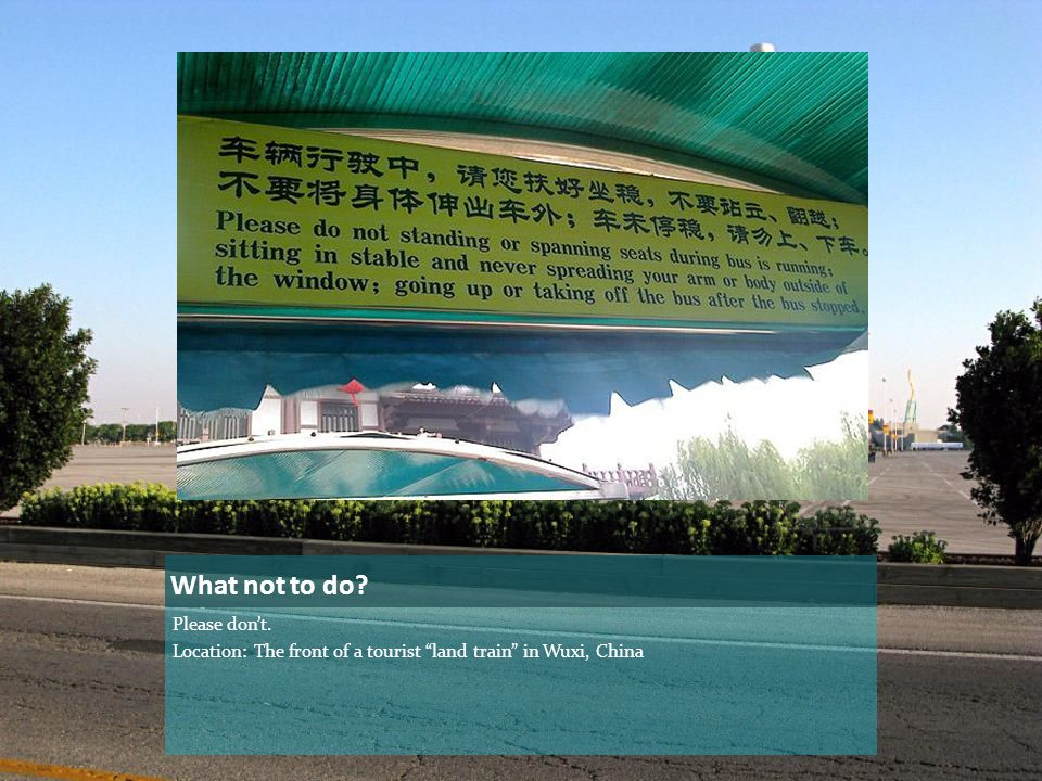 What not to do Please don't. Location: The front of a tourist land train in Wuxi, China