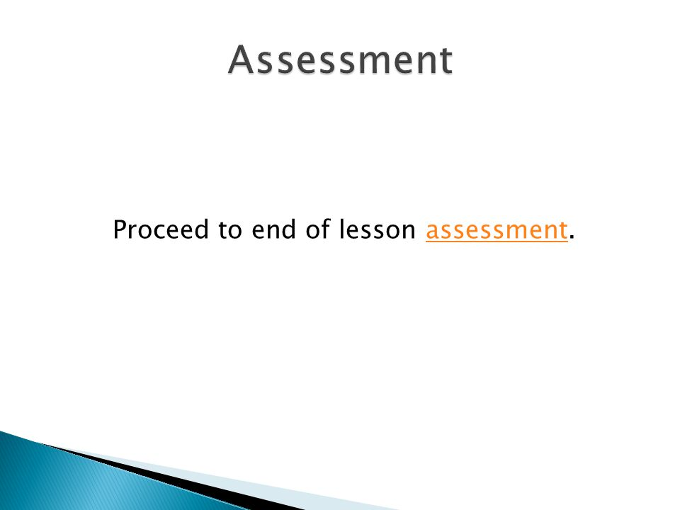Proceed to end of lesson assessment.assessment