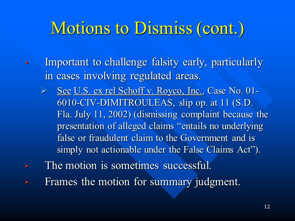 12 Motions to Dismiss (cont.) Important to challenge falsity early, particularly in cases involving regulated areas.
