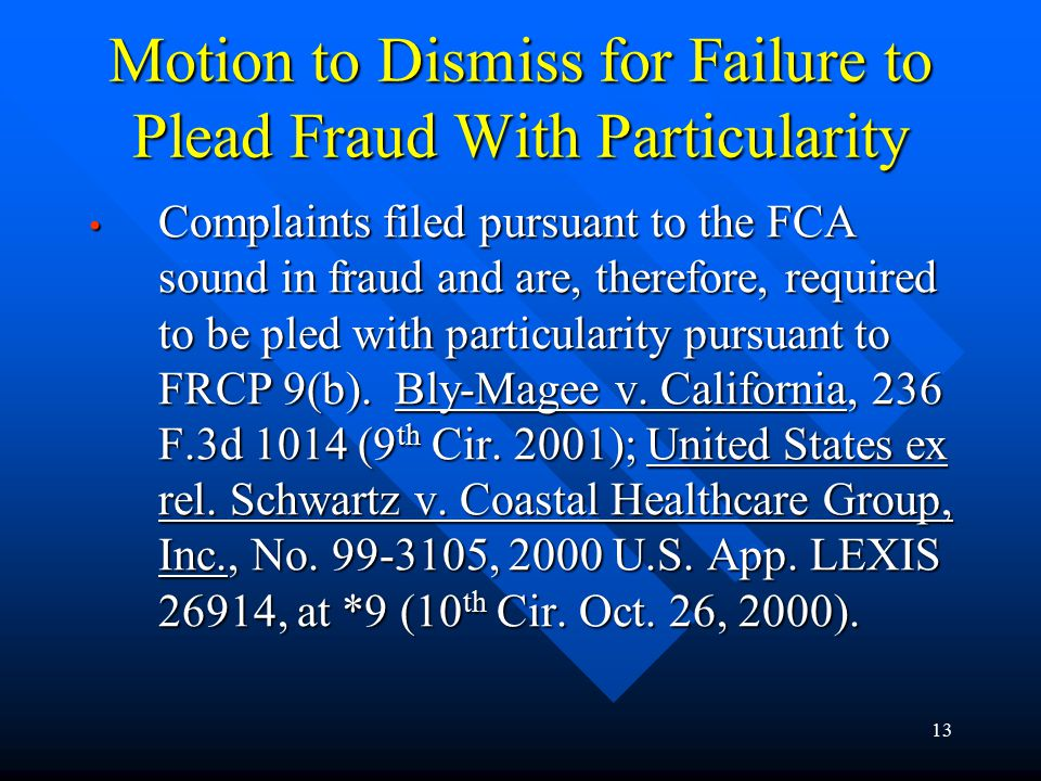 13 Motion to Dismiss for Failure to Plead Fraud With Particularity Complaints filed pursuant to the FCA sound in fraud and are, therefore, required to be pled with particularity pursuant to FRCP 9(b).