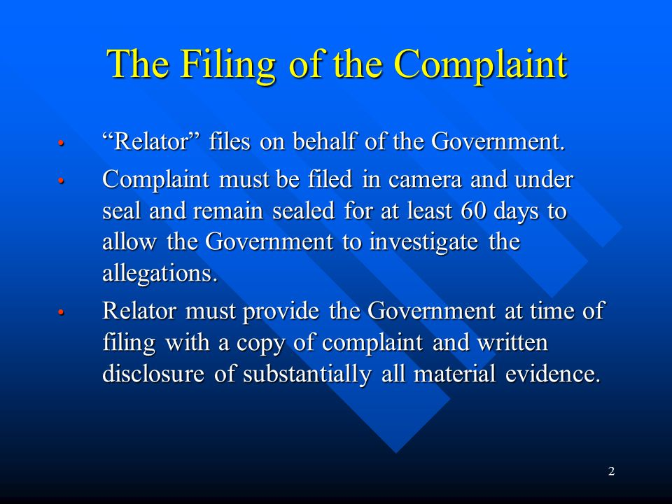 2 The Filing of the Complaint Relator files on behalf of the Government.
