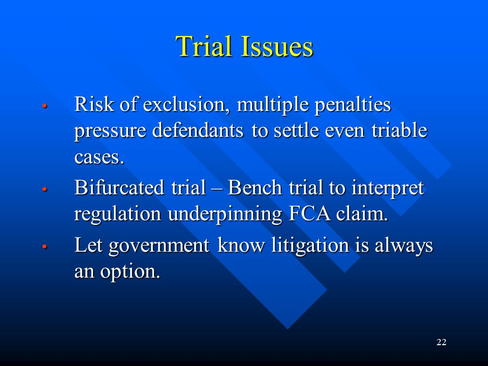 22 Trial Issues Risk of exclusion, multiple penalties pressure defendants to settle even triable cases.