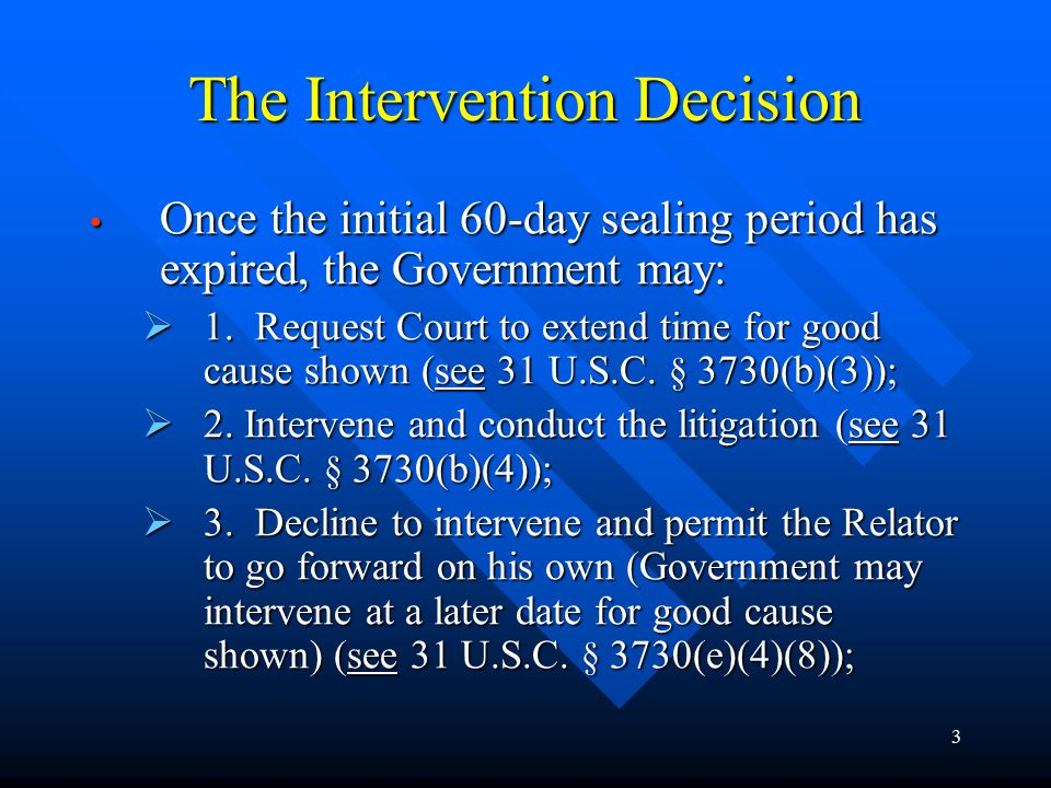 3 The Intervention Decision Once the initial 60-day sealing period has expired, the Government may: Once the initial 60-day sealing period has expired, the Government may:  1.