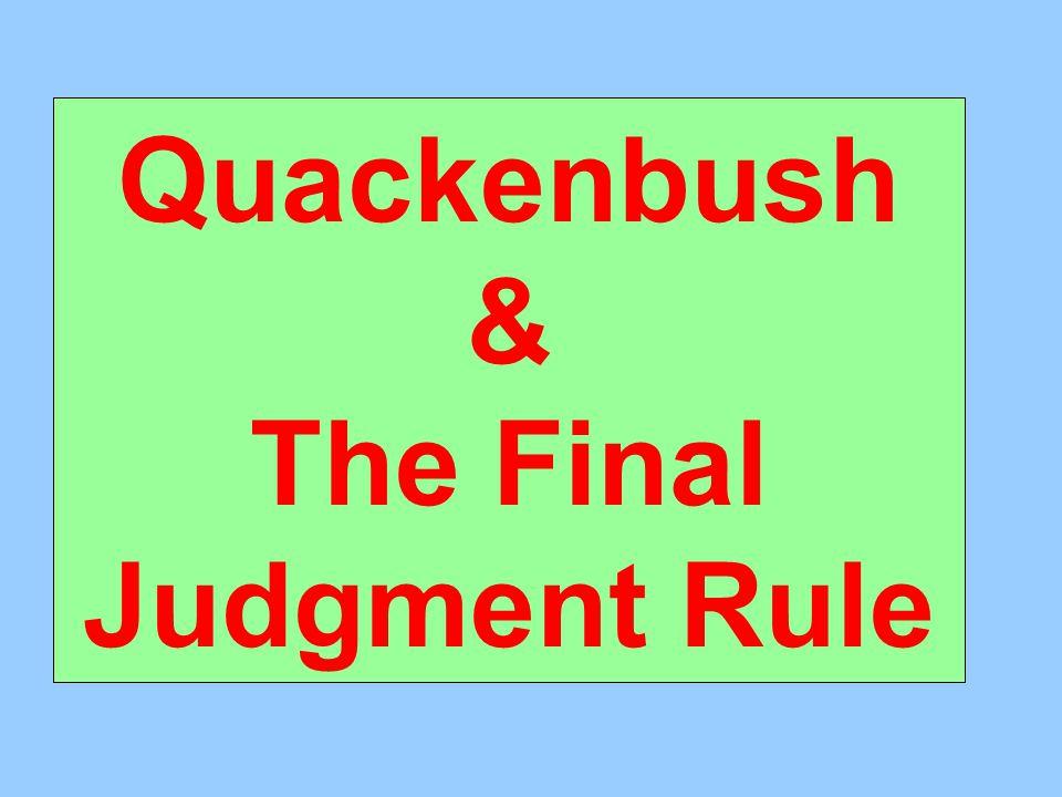 Quackenbush & The Final Judgment Rule