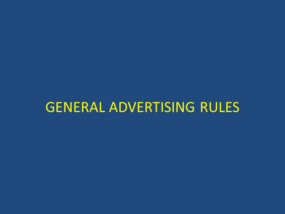 GENERAL ADVERTISING RULES