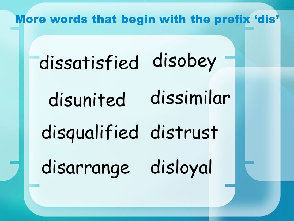 More words that begin with the prefix 'dis' disqualified disobey dissimilar disloyal distrust disunited dissatisfied disarrange