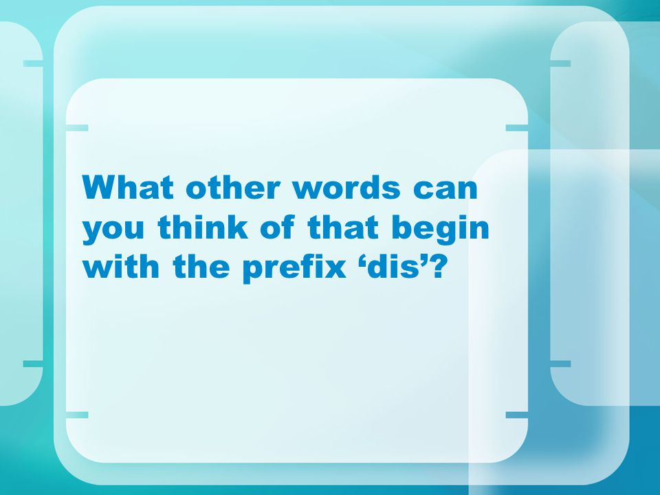 What other words can you think of that begin with the prefix 'dis'