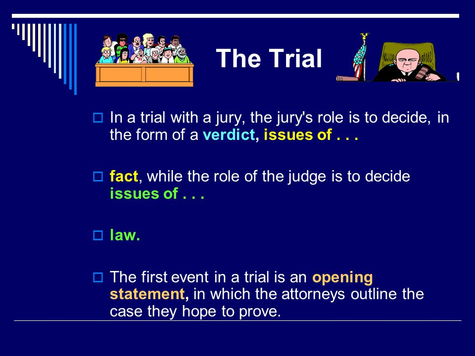 The Trial  In a trial with a jury, the jury s role is to decide, in the form of a verdict, issues of...