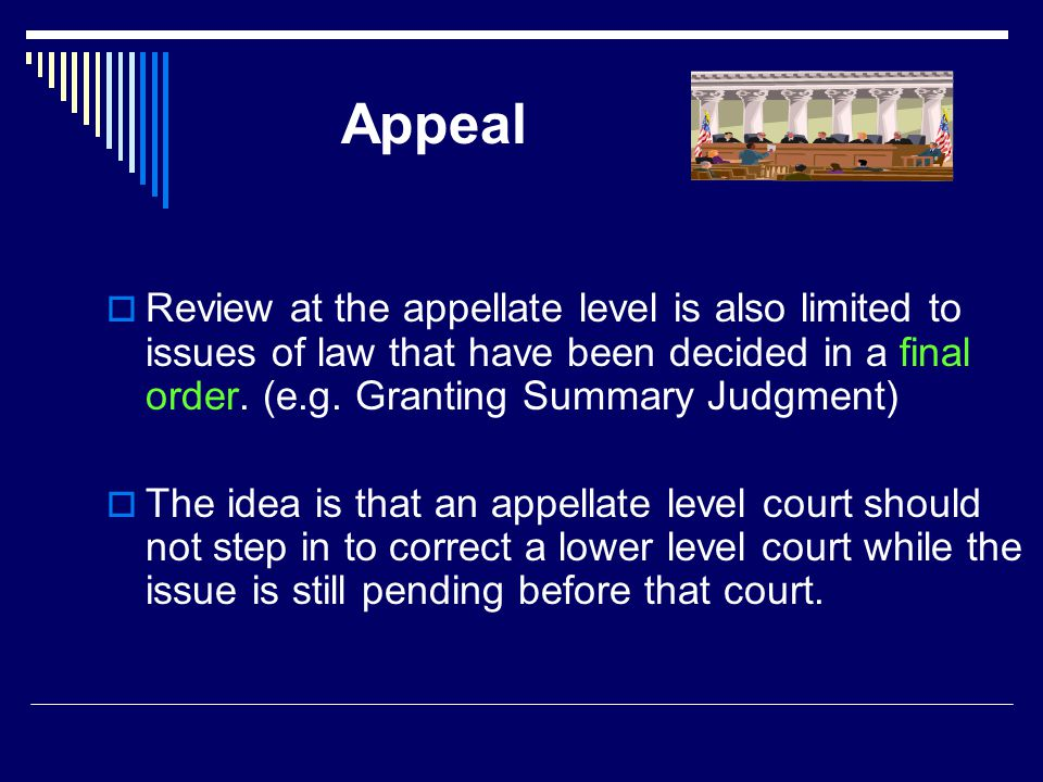 Appeal  Review at the appellate level is also limited to issues of law that have been decided in a final order.