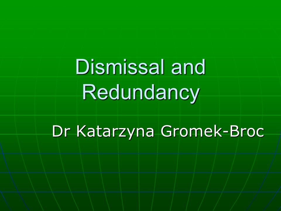 Dismissal and Redundancy Dr Katarzyna Gromek-Broc