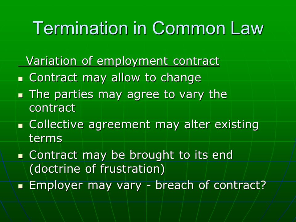 Termination in Common Law Variation of employment contract Variation of employment contract Contract may allow to change Contract may allow to change