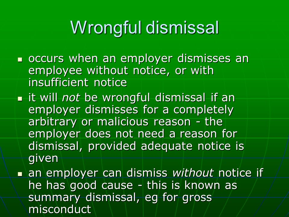 Wrongful dismissal occurs when an employer dismisses an employee without notice, or with insufficient notice occurs when an employer dismisses an empl