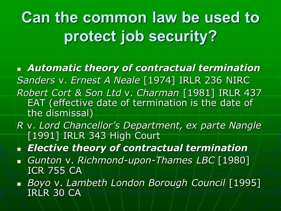 Can the common law be used to protect job security? Automatic theory of contractual termination Automatic theory of contractual termination Sanders v.