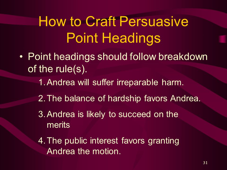 30 Point Headings Summarize your argument in a concise and persuasive point heading Ex: Smith suffered no severe emotional distress.