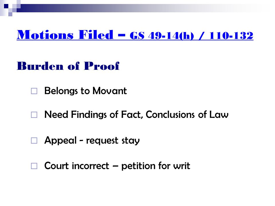Motions Filed – GS 49-14(h) / 110-132 Burden of Proof  Belongs to Movant  Need Findings of Fact, Conclusions of Law  Appeal - request stay  Court incorrect – petition for writ