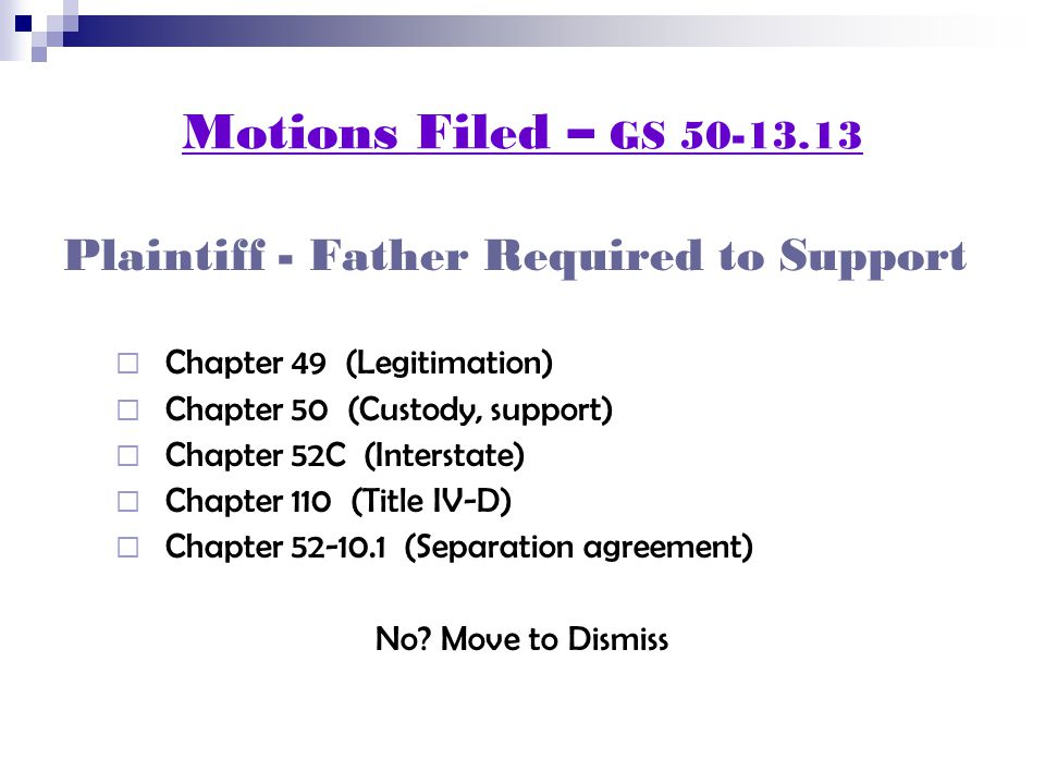 Motions Filed – GS 50-13.13 Plaintiff - Father Required to Support  Chapter 49 (Legitimation)  Chapter 50 (Custody, support)  Chapter 52C (Interstate)  Chapter 110 (Title IV-D)  Chapter 52-10.1 (Separation agreement) No.