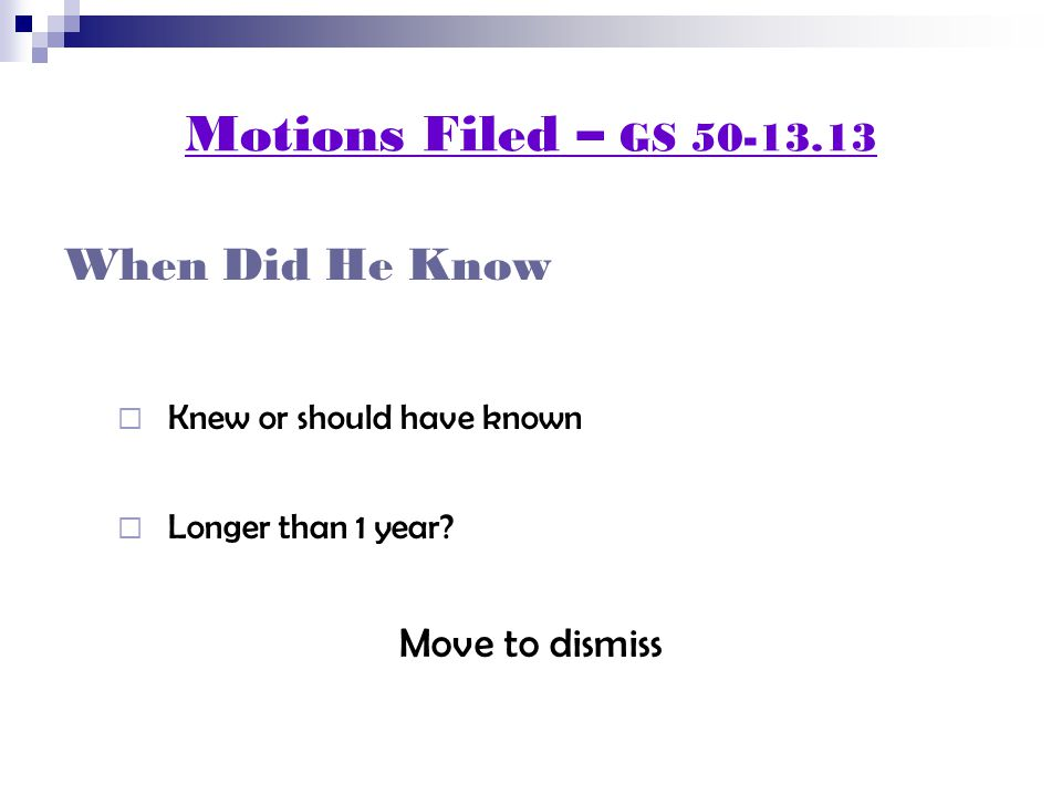 Motions Filed – GS 50-13.13 When Did He Know  Knew or should have known  Longer than 1 year.