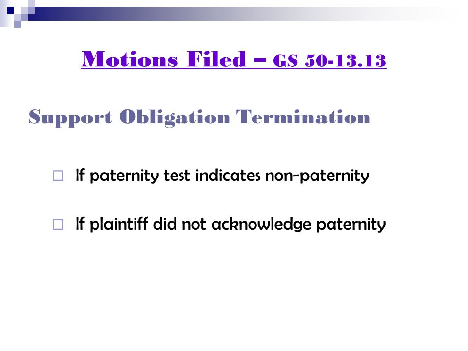 Motions Filed – GS 50-13.13 Support Obligation Termination  If paternity test indicates non-paternity  If plaintiff did not acknowledge paternity