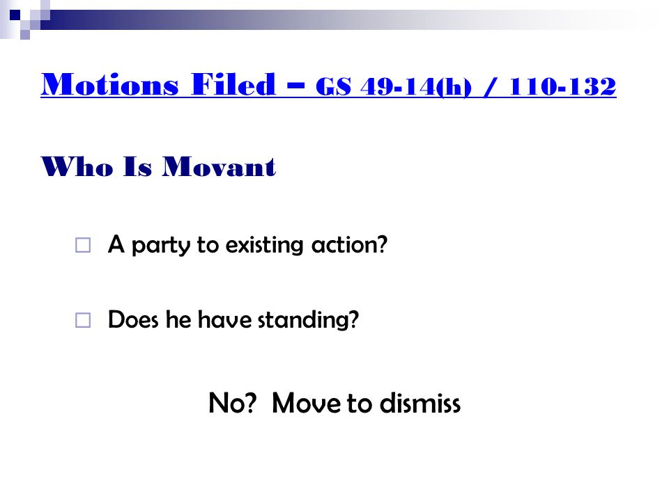 Motions Filed – GS 49-14(h) / 110-132 Who Is Movant  A party to existing action.