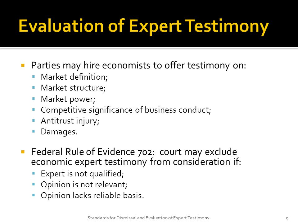  Parties may hire economists to offer testimony on:  Market definition;  Market structure;  Market power;  Competitive significance of business conduct;  Antitrust injury;  Damages.