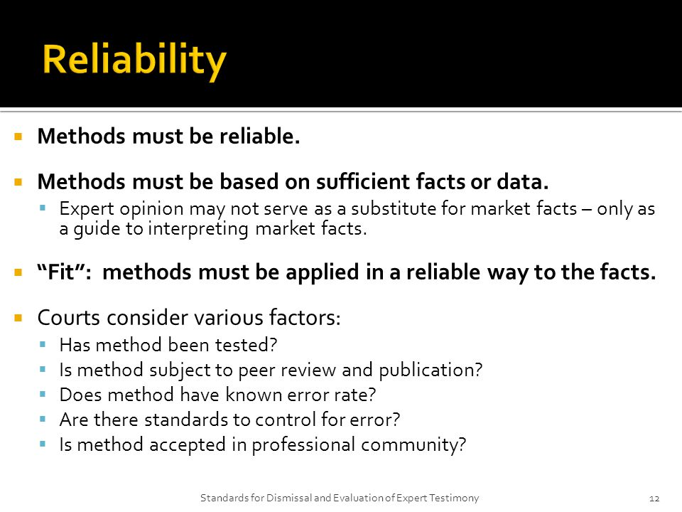  Methods must be reliable.  Methods must be based on sufficient facts or data.