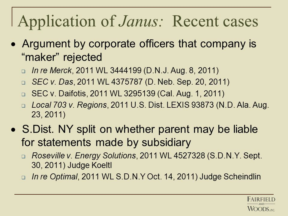 Application of Janus: Recent cases  Argument by corporate officers that company is maker rejected  In re Merck, 2011 WL 3444199 (D.N.J.