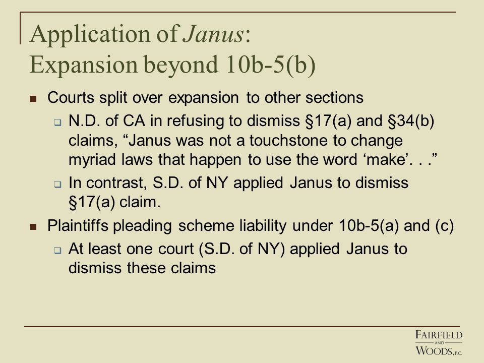 Application of Janus: Expansion beyond 10b-5(b) Courts split over expansion to other sections  N.D.