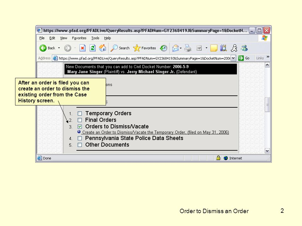 Order to Dismiss an Order 2 After an order is filed you can create an order to dismiss the existing order from the Case History screen.