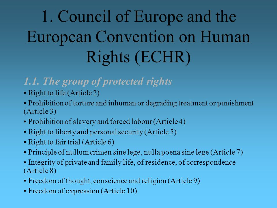 1. Council of Europe and the European Convention on Human Rights (ECHR) 1.1. The group of protected rights Right to life (Article 2) Prohibition of to