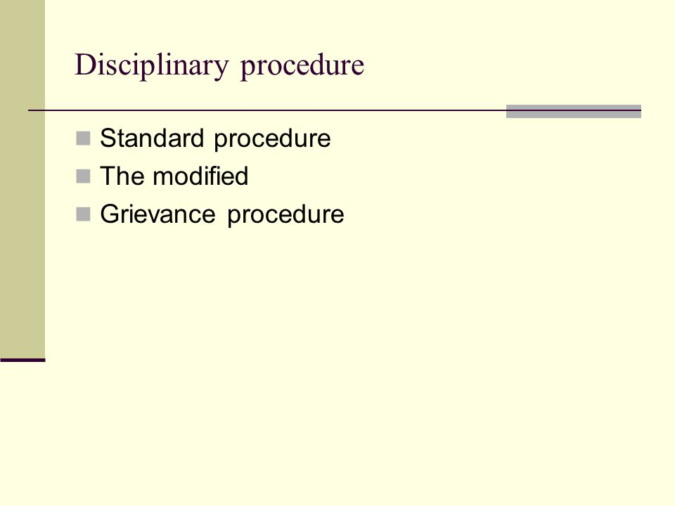 Disciplinary procedure Standard procedure The modified Grievance procedure