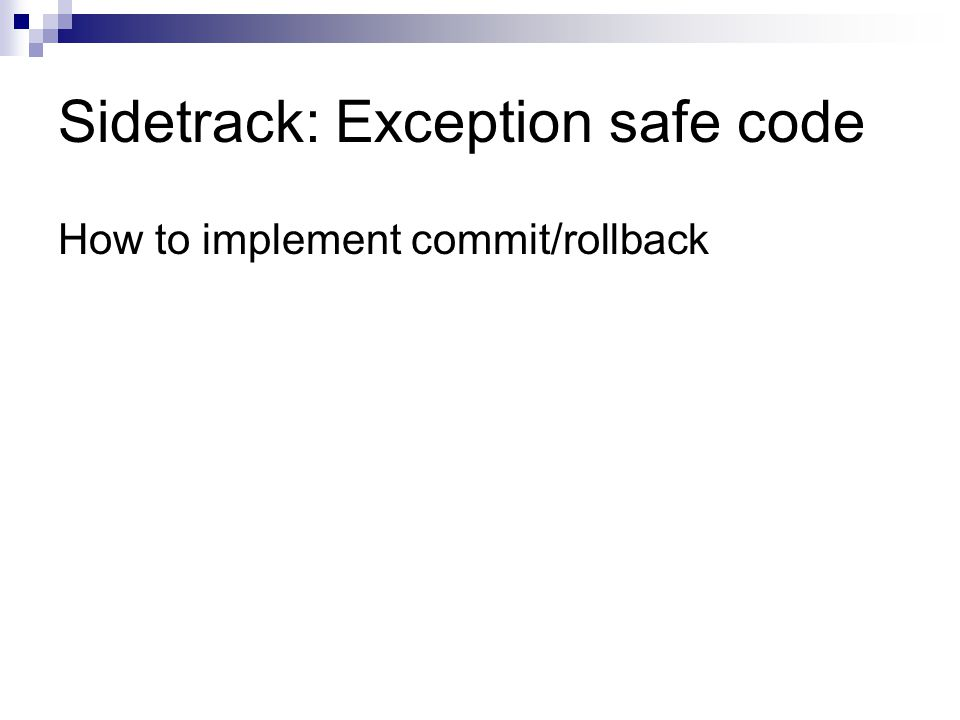 Sidetrack: Exception safe code How to implement commit/rollback