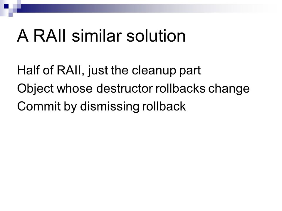 A RAII similar solution Half of RAII, just the cleanup part Object whose destructor rollbacks change Commit by dismissing rollback