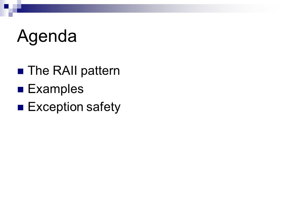 Agenda The RAII pattern Examples Exception safety