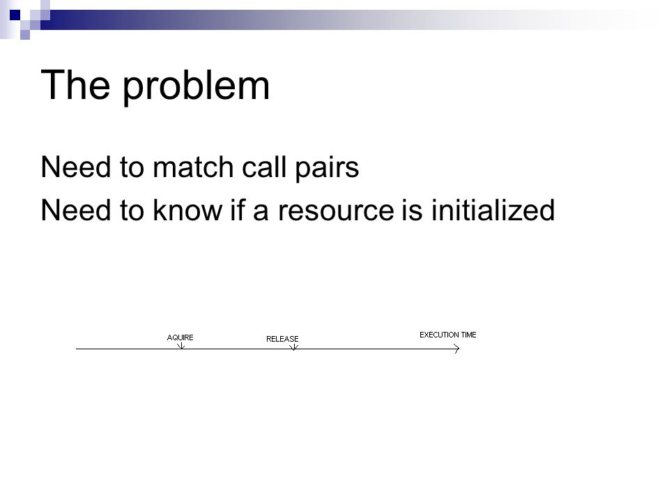 The problem Need to match call pairs Need to know if a resource is initialized