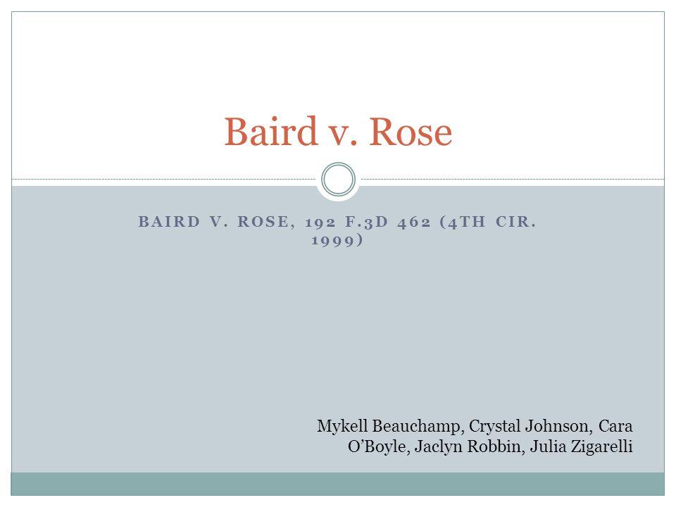 BAIRD V. ROSE, 192 F.3D 462 (4TH CIR. 1999) Baird v. Rose Mykell Beauchamp, Crystal Johnson, Cara O'Boyle, Jaclyn Robbin, Julia Zigarelli