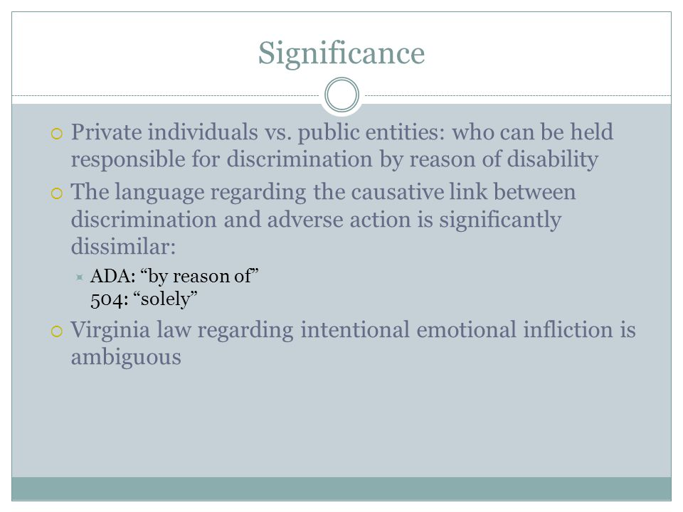 Significance  Private individuals vs. public entities: who can be held responsible for discrimination by reason of disability  The language regardin