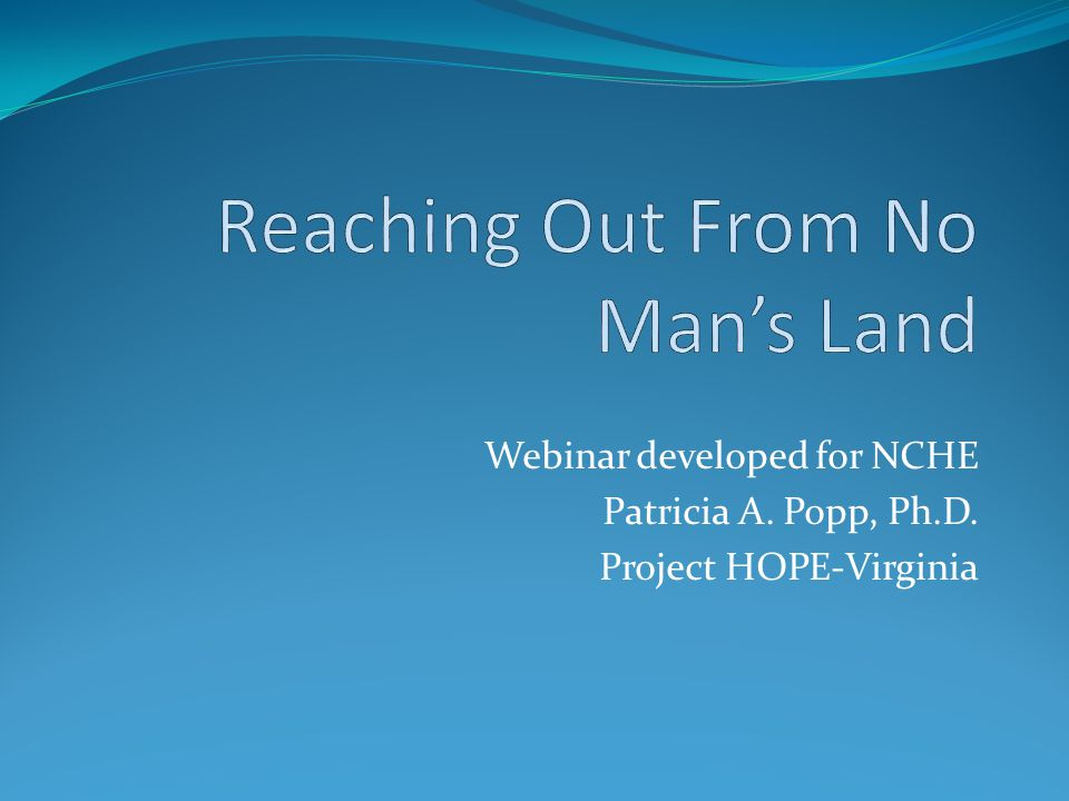 Webinar developed for NCHE Patricia A. Popp, Ph.D. Project HOPE-Virginia
