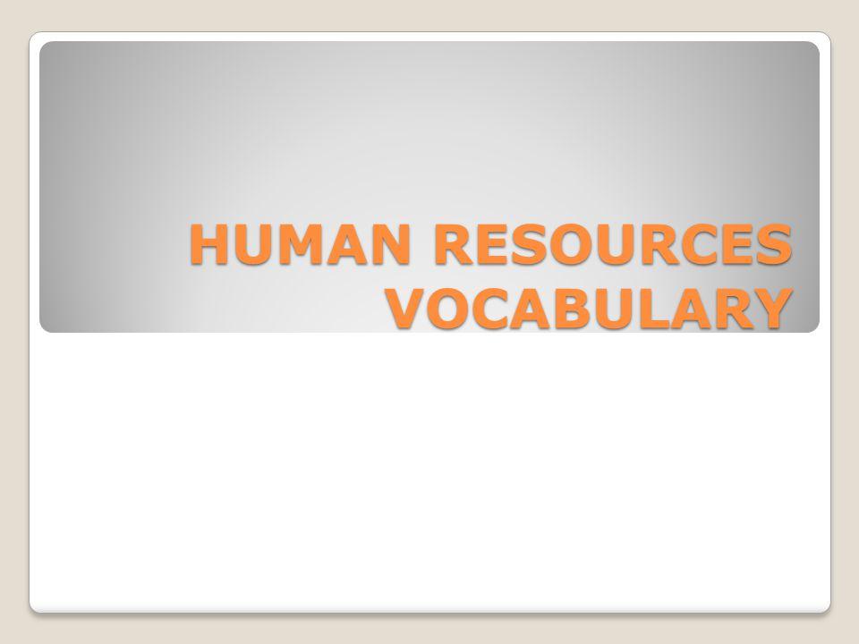 HUMAN RESOURCES VOCABULARY