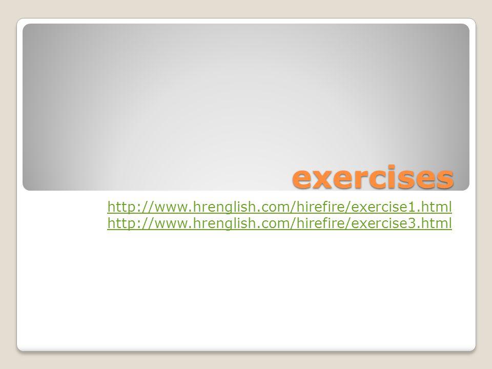 exercises http://www.hrenglish.com/hirefire/exercise1.html http://www.hrenglish.com/hirefire/exercise3.html