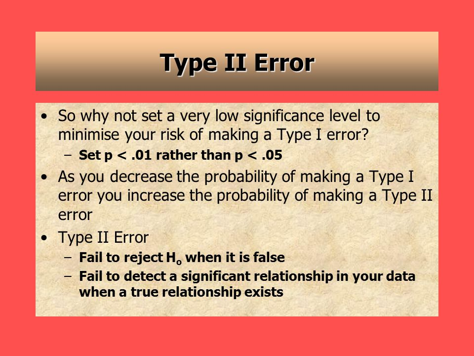 Type II Error So why not set a very low significance level to minimise your risk of making a Type I error.