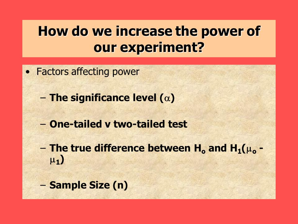 How do we increase the power of our experiment.