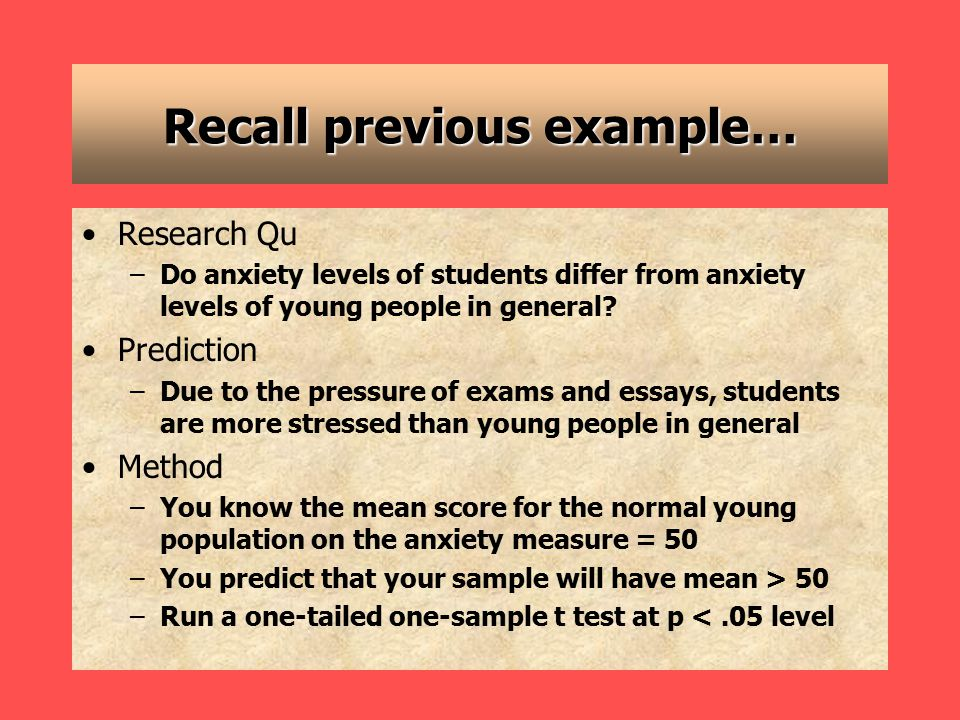 One-tailed Test Compare the mean of your sample to the sampling distribution for the population mean Decide to reject H o if your sample mean falls into the highest 5% of the sampling distribution