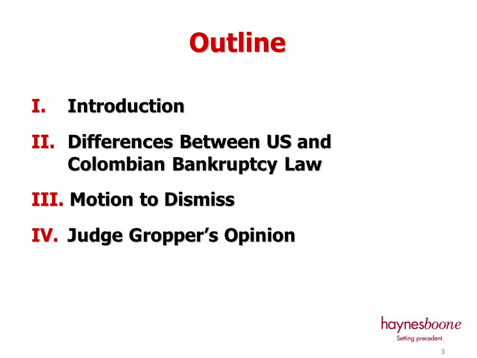 3Outline I.Introduction II. Differences Between US and Colombian Bankruptcy Law III.