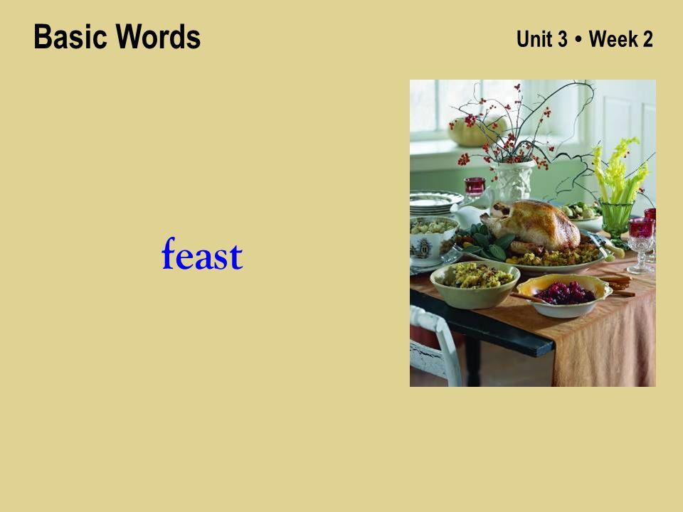 Unit 3 ● Week 2 feast Basic Words