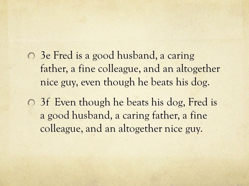 3e Fred is a good husband, a caring father, a fine colleague, and an altogether nice guy, even though he beats his dog.
