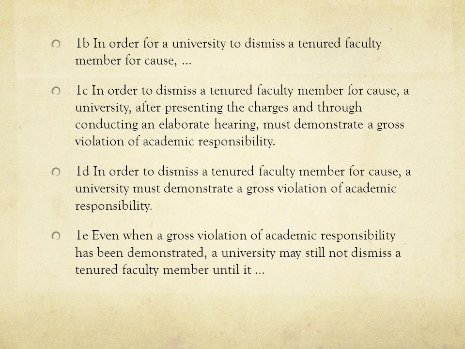 1e Even when a gross violation of academic responsibility has been demonstrated, a university may still not dismiss a tenured faculty member until it (1) formally makes the faculty member aware of the specific charges, and (2) provides an elaborate hearing.
