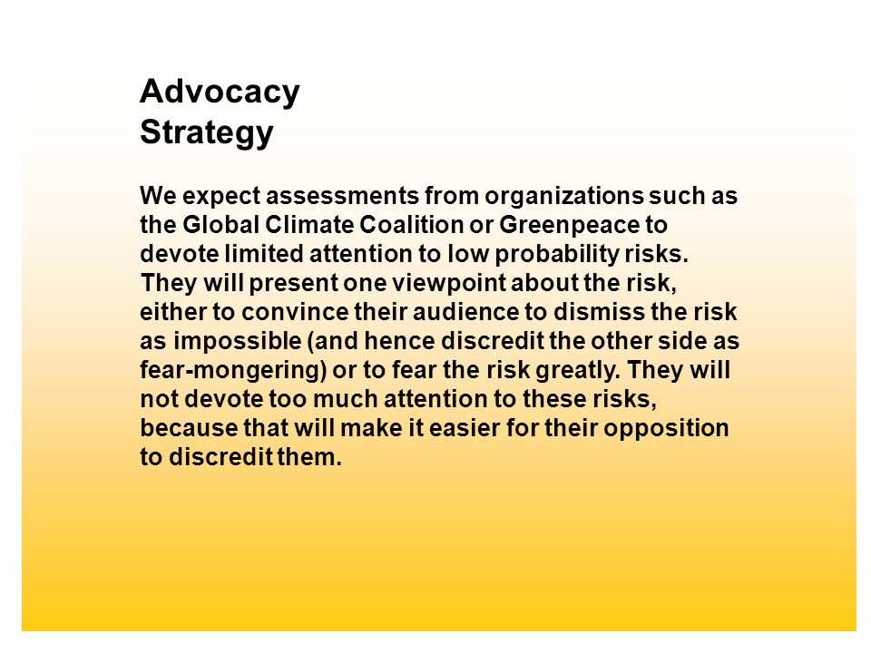 Advocacy Strategy We expect assessments from organizations such as the Global Climate Coalition or Greenpeace to devote limited attention to low proba
