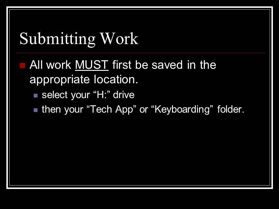 Submitting Work All work MUST first be saved in the appropriate location.
